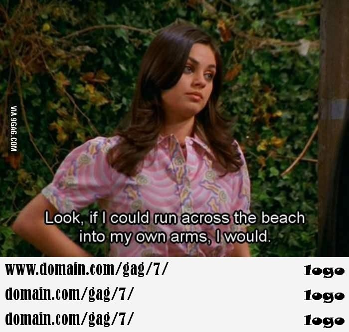 Jackie from That   s Show displays my own character so well